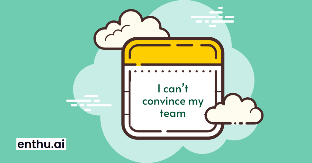 I can't convince my team
