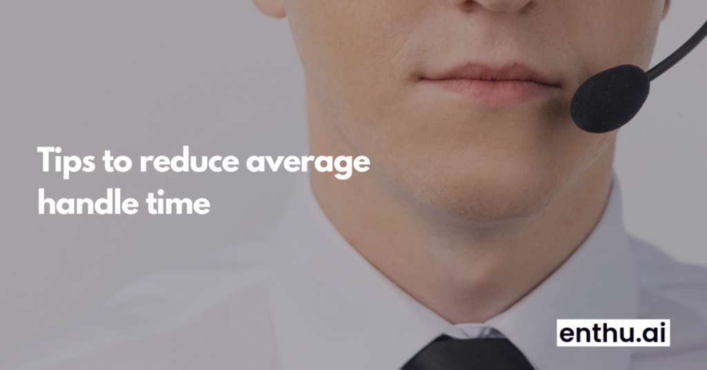 Tips to reduce average handle time