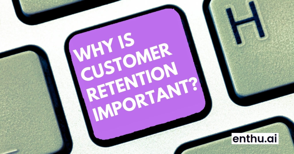 Why is customer retention important?