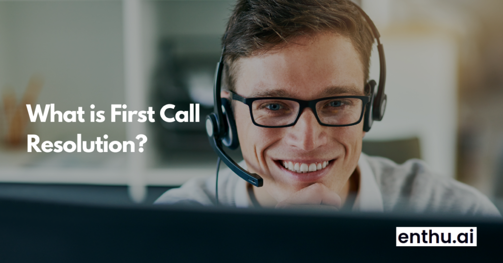 What is First Call Resolution?