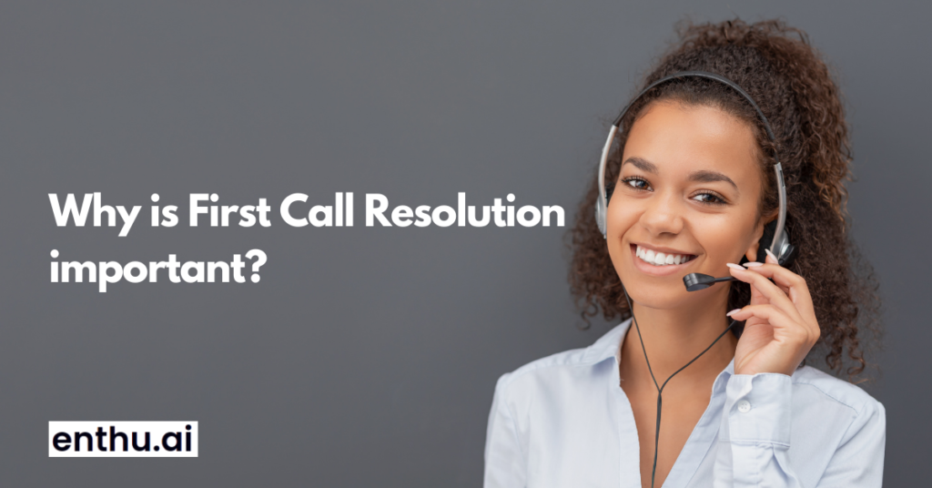 Why is First Call Resolution important?